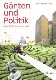 Gärten und Politik: Vom Kultivieren der Erde